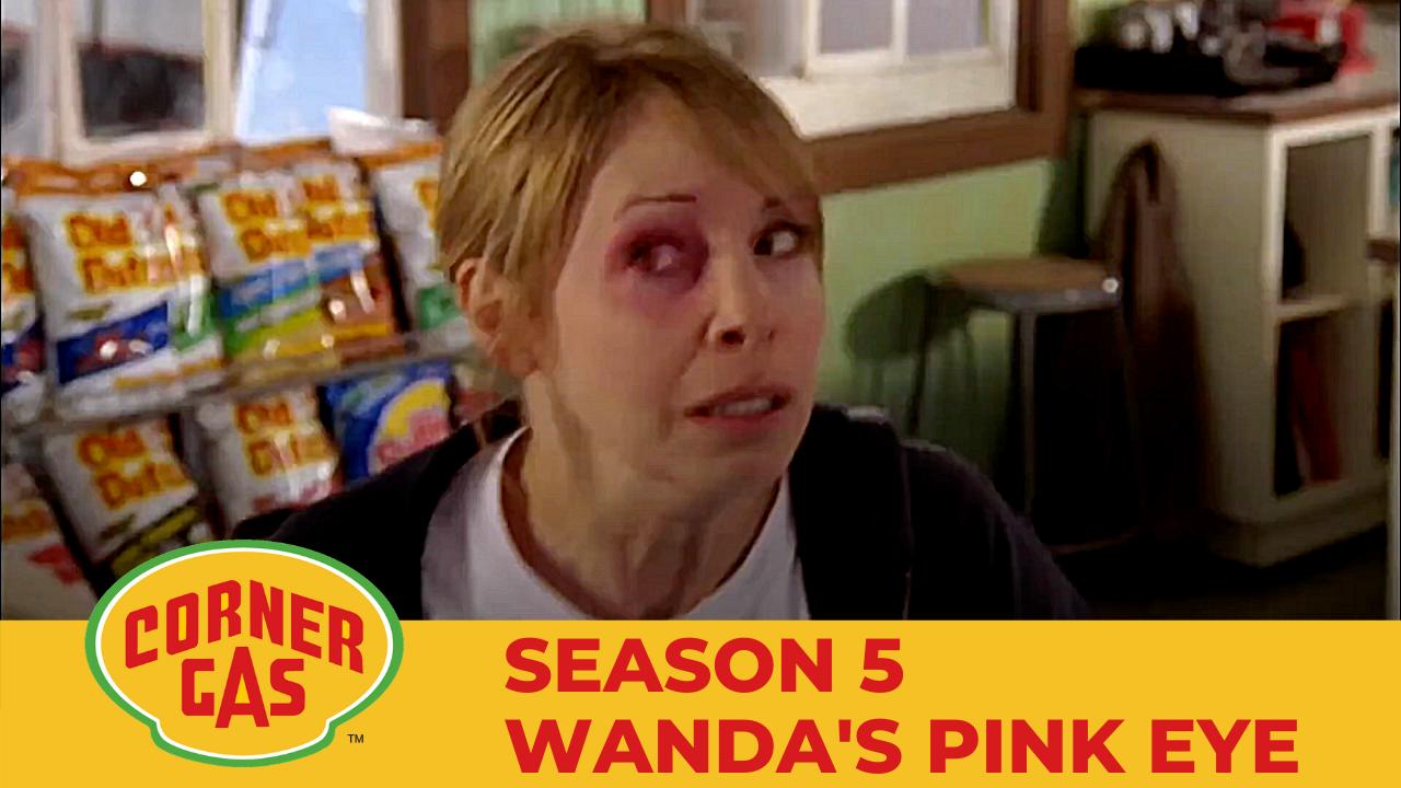 Corner Gas Season 5 Wanda's Pink Eye